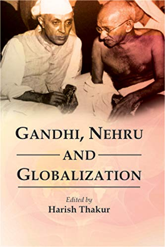 Gandhi, Nehru and Globalization: Harish Thakur (Ed.)