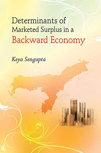 Determinants of Marketed Surplus in a Backward Economy: A Case Study of Three Districts of Assam: ...