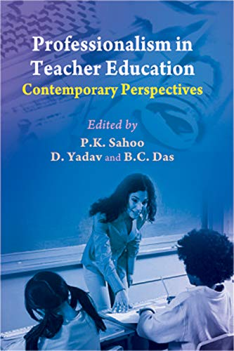 Professionalism in Teacher Education: Contemporary Perspectives: B.C. Das, D. Yadav & P.K. Sahoo (...
