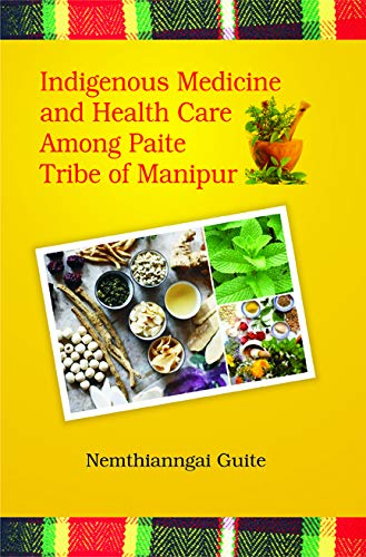 Indigenous Medicine and Health Care Among Paite Tribe of Manipur: Nemthianngai Guite