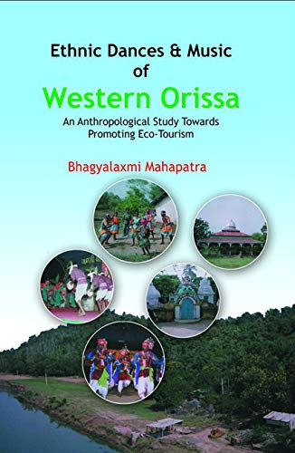Ethnic Dances and Music of Western Orissa: An Anthropological Study Towards Promoting Eco-Tourism: ...