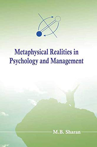 Metaphysical Realities in Psychology and Management: A Sacred Path to Intuittive Awarenees: M.B. ...
