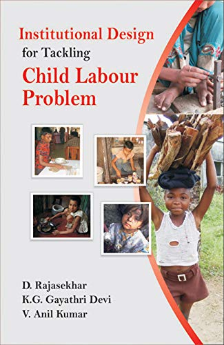 Institutional Design for Tackling Child Labour Problem: D. Rajasekhar, K.G. Gayathri Devi and V. ...