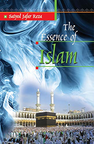 The Essence of Islam: Saiyed Jafer Reza