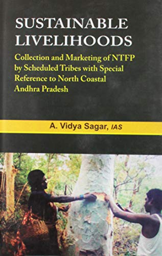Sustainable Livelihoods : Collection and Marketing of NTFP by Scheduled Tribes with Special ...