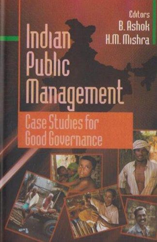 Indian Public Management: Case Studies for Good Governance: B. Ashok and H.M. Mishra (Eds.)
