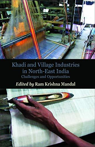 Khadi and Village Industries in Socio Economic Development of North-East India: Ram Krishna Mandal ...