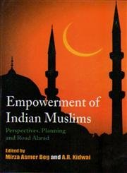 Empowerment of the Indian Muslims: Perspectives Planning and Road Ahead: edited by Mirza Asmer Beg ...