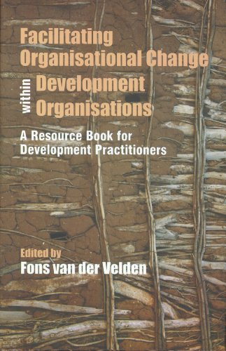 Facilitating Organisational Change Within Development Organisations: A Resource Book for ...