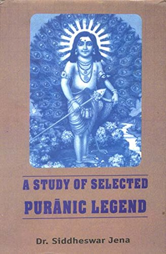 A Study of Selected Puranic Legends: Jena, Dr. Siddheswar