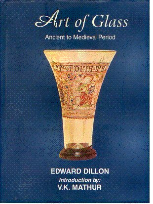 Art Of Glass: Ancient to Medieval Period: Edward Dillon; Introduction By V.K.Mathur