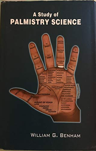 A Study of Palmistry Science: A Practical Treatise on the Art Commonly Called Palmistry: William G....