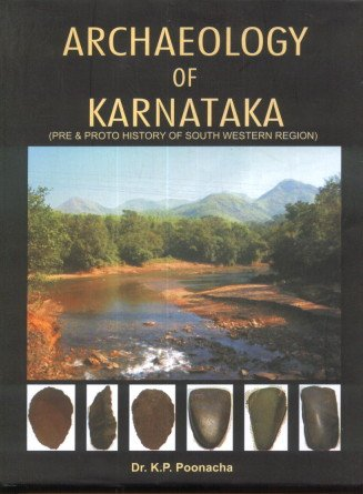 Archaeology of Karnataka (Pre & Proto History of South Western Region): Dr K.P. Poonacha