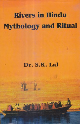 Rivers in Hindu Mythology and Ritual: Dr S.K. Lal