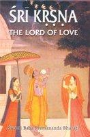 Sri Krsna: The Lord Of Love: Swami Baba Premananda