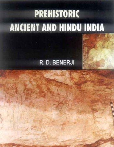 Prehistoric Ancient and Hindu India: R.D. Benerji