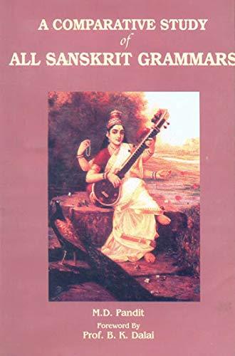 A Comparative Study of All Sanskrit Grammars: M.D. Pandit,Prof. B.K. Dalai