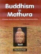 Buddhism in Mathura:A detailed Study of Buddhist: Vinay Kumar Gupta