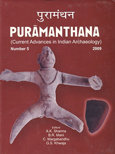 Puramanthana (Current Advances in Indian Archaeology): Number 5, 2009: A.K. Sharma, B.R. Mani, C. ...