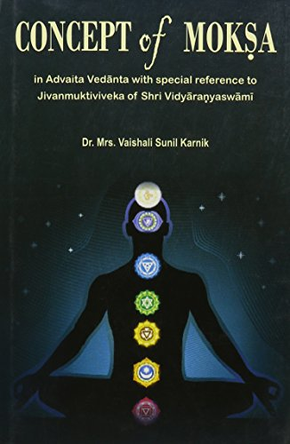 Concept of Moksa: In Advaita Vedanta with Special Reference to Jivanmuktiviveka of Shri ...