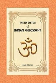The Six System of Indian Philosophy: Max Mullar