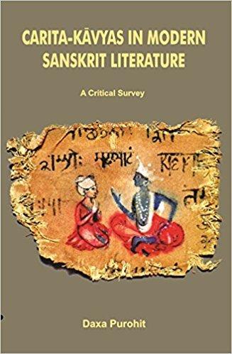 Carita-Kavya in Modern Sanskrit Literature: A Critical: Daxa Purohit