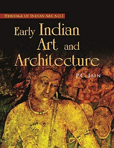 Early Indian Art and Architecture (Haritage of Indian Art, No.1): P.C. Jain (Ed.)