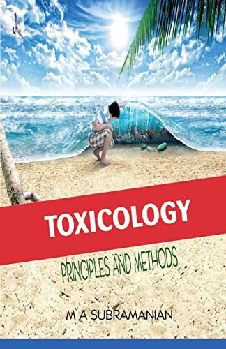 Toxicology : Principles and Methods: M.A. Subramanian