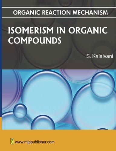 Isomerism in Organic Compounds: Organic Reaction Mechanism: S. Kalaivani