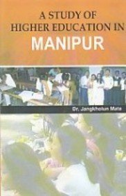 A Study of Higher Education in Manipur: Dr. Jangkholun Mate