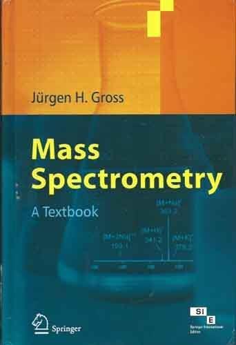 Mass Spectrometry: A Textbook: Jurgen H. Gross