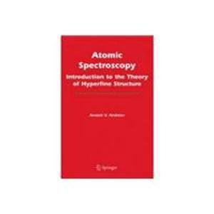 Atomic Spectroscopy: Introduction to the Theory of Hyperfine Structure: Anatoli V. Andreev