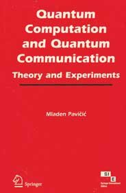 Quantum Computation and Quantum Communication: Theory and Experiments: Mladen Pavicic
