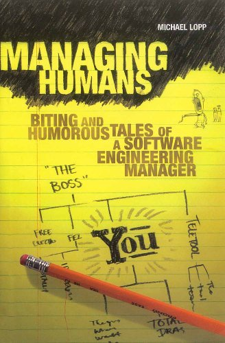 Managing Humans: Biting and Humorous Tales of a Software Engineering Manager: Lopp, Michael