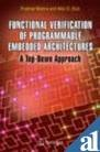 Functional Verification of Programmable Embedded Architectures: A Top-Down Approach: Nikil D Dutt,...