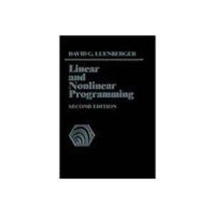 Linear and Nonlinear Programming (Second Edition): David G. Luenberger