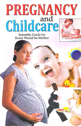 Pregnancy and Childcare - Scientific Guide for Every Would be Mother: Dr. Deepika Mitesh; Dr. ...