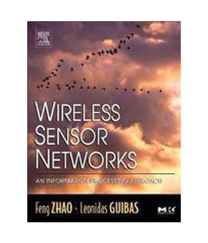 Wireless Sensor Networks: An Information Processing Approach: Zhao Feng &