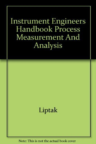 INSTRUMENT ENGINEERS' HANDBOOK PROCESS MEASUREMENT AND ANALYSIS, 3ED (8181478053) by [???]
