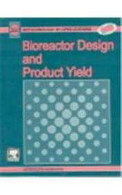 9788181478122: BIOREACTOR DESIGN AND PRODUCT YIELD (BIOTECHNOLOGY BY OPEN LEARNING)