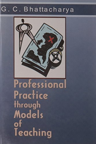 Professional Practice through Models of Teaching: Bhattacharya G.C.