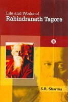 Life and Works of Rabindranath Tagore: S R Sharma