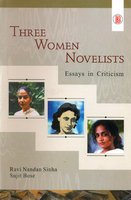 Three Women Novelists : Essays in Criticism: Ravi Nandan Sinha