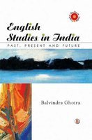 English Studies in India : Past Present and Future: Balvinder Ghotra