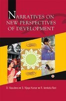 Narratives on New Perspectives of Development: D Vasudeva Rao; S Vijaya Kumar and R Venkata Ravi
