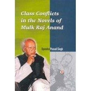 Class Conflicts in the Novels of Mulk Raj Anand: Upendra Prasad Singh