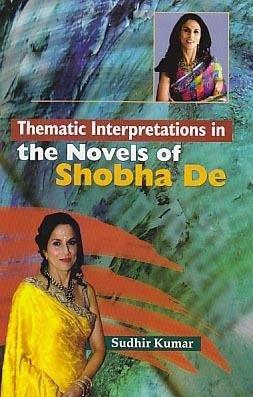 Thematic Interpretations of the Novels of Shobha: Sudhir Kumar