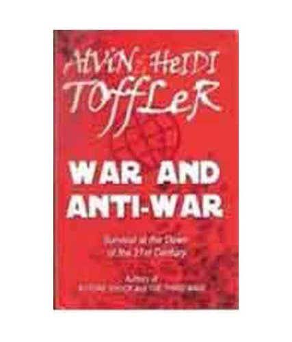 War and Anti War : Survival at the Dawn of the 21st Century: Alvin and Heidi Toffler