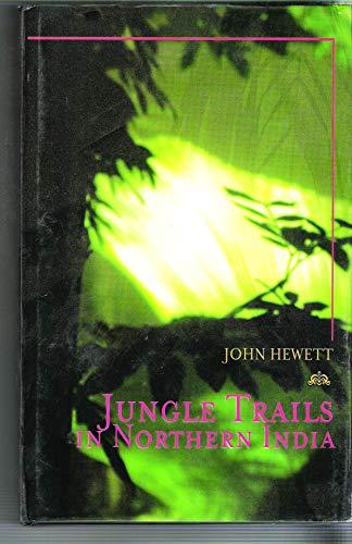 Jungle Trails in Northern India: Hewett John