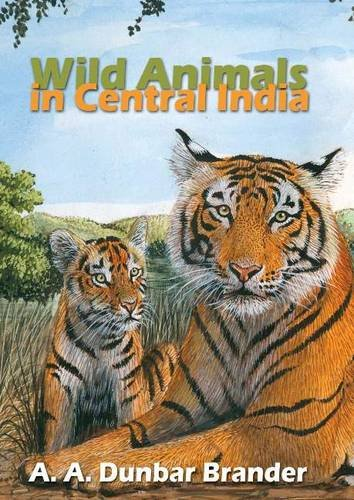 Wild Animals in Central India: A. A Dunbar
